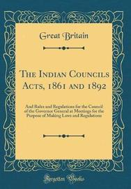 The Indian Councils Acts, 1861 and 1892 by Great Britain