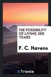 The Possibility of Living 200 Years by F C Havens image
