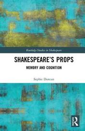 Shakespeare's Props by Sophie Duncan