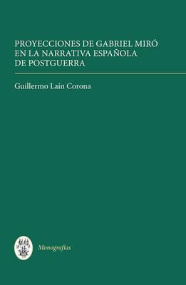 Proyecciones de Gabriel Miro en la narrativa espanola de postguerra: 332 by Guillermo Lain Corona