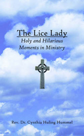The Lice Lady: Holy and Hilarious Moments in Ministry by Rev Dr Cynthia Huling Hummel image