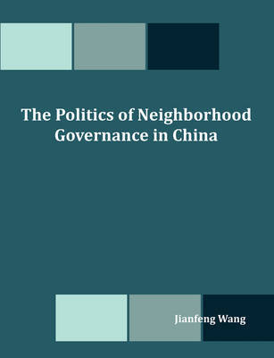 The Politics of Neighborhood Governance in China by Jianfeng Wang image