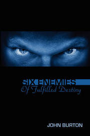 Six Enemies of Fulfilled Destiny by John Burton image