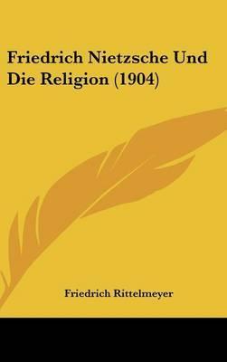 Friedrich Nietzsche Und Die Religion (1904) by Friedrich Rittelmeyer image