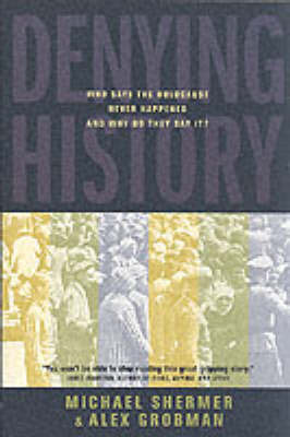 Denying History: Who Says the Holocaust Never Happened and Why Do They Say It? by Michael Shermer