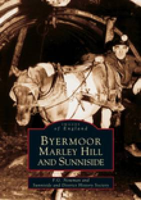 Byermoor, Marley Hill & Sunniside by Sunniside and District Local History Society