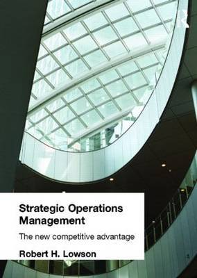Strategic Operations Management by Robert H Lowson