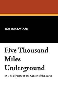 Five Thousand Miles Underground by Roy Rockwood