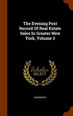 The Evening Post Record of Real Estate Sales in Greater New York, Volume 3 by * Anonymous