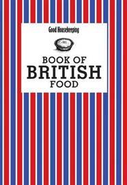 Good Housekeeping Book of British Food by Good Housekeeping Institute