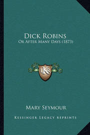 Dick Robins: Or After Many Days (1873) by Mary Seymour