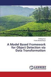 A Model Based Framework for Object Detection Via Data Transformation by Guo Peifang