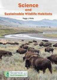 Science and Sustainable Wildlife Habitats by Peggy J Parks