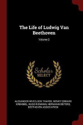 The Life of Ludwig Van Beethoven; Volume 2 by Alexander Wheelock Thayer image
