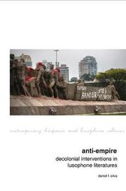 Anti-Empire: Decolonial Interventions in Lusophone Literatures by Daniel F. Silva image