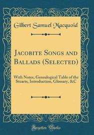 Jacobite Songs and Ballads (Selected) by Gilbert Samuel Macquoid