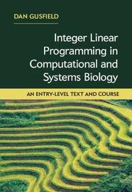 Integer Linear Programming in Computational and Systems Biology by Dan Gusfield