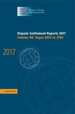 Dispute Settlement Reports 2017: Volume 7, Pages 3035 to 3766 by World Trade Organization