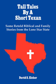 Tall Tales By A Short Texan by David S. Eicher