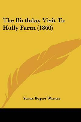 The Birthday Visit To Holly Farm (1860) by Susan Bogert Warner image