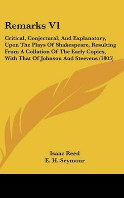 Remarks V1: Critical, Conjectural, And Explanatory, Upon The Plays Of Shakespeare, Resulting From A Collation Of The Early Copies, With That Of Johnson And Steevens (1805) image