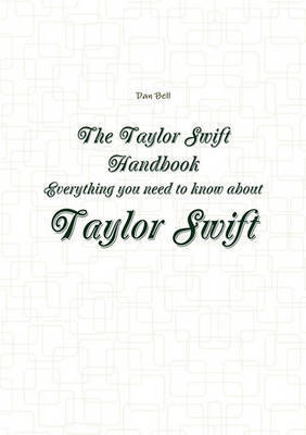 The Taylor Swift Handbook - Everything You Need to Know about Taylor Swift by Dan Bell