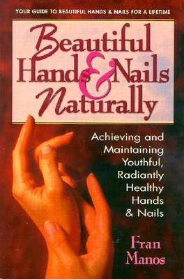 Beautiful Hands and Nails, Naturally by Fran Manos