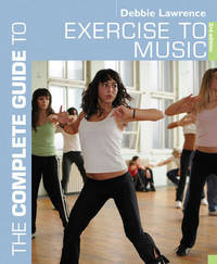 The Complete Guide to Exercise to Music by Debbie Lawrence image
