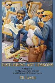 Disturbing Art Lessons by Eli Levin