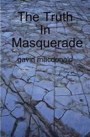 The Truth In Masquerade by gavin macdonald