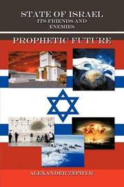State of Israel. Its Friends and Enemies. Prophetic Future by Alexander Zephyr