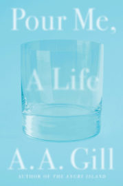 Pour Me, a Life by A.A. Gill