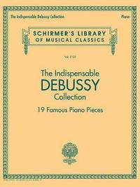 The Indispensable Debussy Collection 19 Famous Piano Pieces by Claude Debussy
