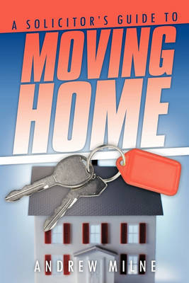 A Solicitor's Guide to Moving Home by Andrew Milne