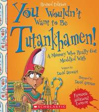You Wouldn't Want to Be Tutankhamen! (Revised Edition) by David Stewart