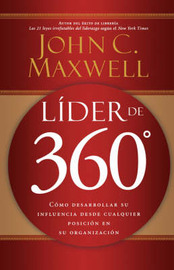 Lider de 360°: Como desarrollar su influencia desde cualquier posicion en su organizacion (Spanish Edition) by John C. Maxwell
