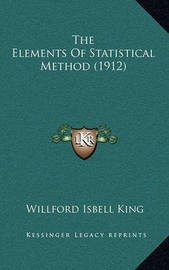 The Elements of Statistical Method (1912) by Willford Isbell King