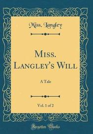 Miss. Langley's Will, Vol. 1 of 2 by Miss Langley image