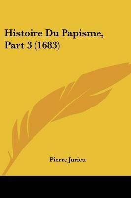 Histoire Du Papisme, Part 3 (1683) by Pierre Jurieu image