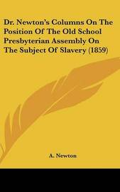 Dr. Newton's Columns On The Position Of The Old School Presbyterian Assembly On The Subject Of Slavery (1859) by A Newton image