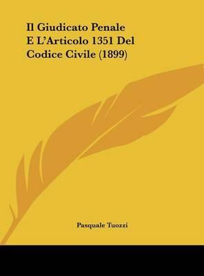 Il Giudicato Penale E L'Articolo 1351 del Codice Civile (1899) by Pasquale Tuozzi image