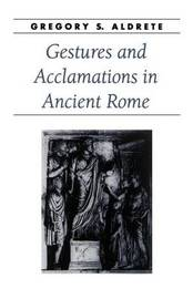 Gestures and Acclamations in Ancient Rome by Gregory S. Aldrete image