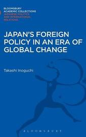 Japan's Foreign Policy in an Era of Global Change by Takashi Inoguchi