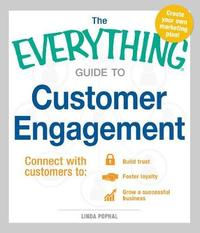 The Everything Guide To Customer Engagement by Linda Pophal