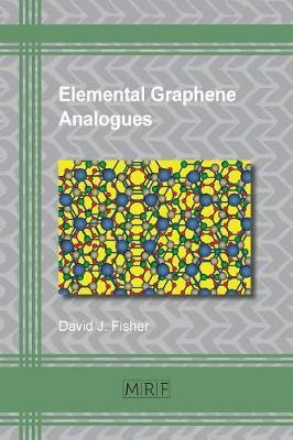 Elemental Graphene Analogues by David J. Fisher