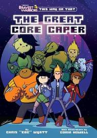 Bravest Warriors: The Great Core Caper by Chris Wyatt