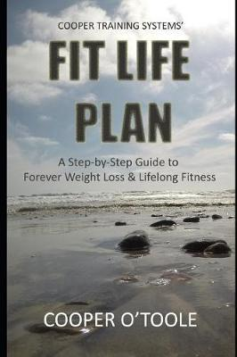 Cooper Training Systems' FIT LIFE PLAN by Cooper Otoole