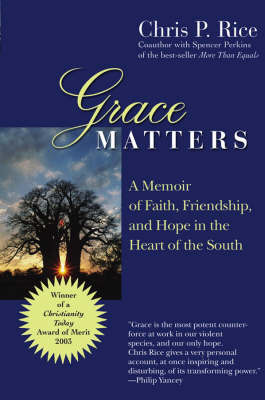 Grace Matters: A True Story of Race, Friendship and Faith in the Heart of the South by Chris P. Rice