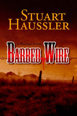 Barbed Wire by Stuart Haussler