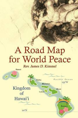 A Road Map for World Peace by Rev. James D. Kimmel